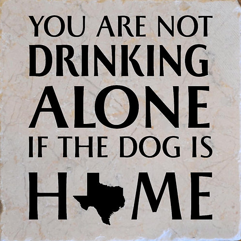 You're Not Drinking Alone if the Dog is Home Texas Coaster