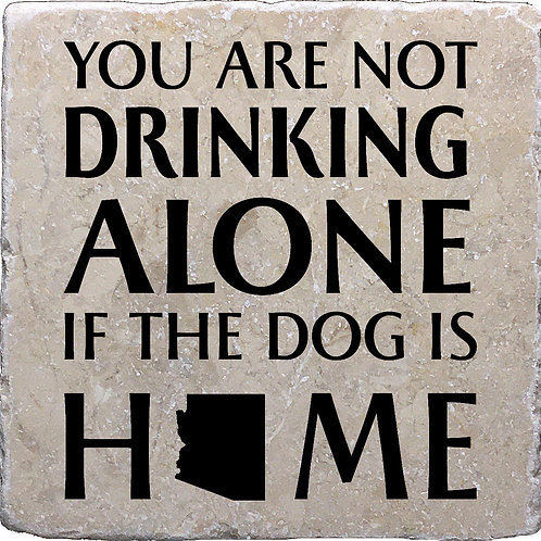 You Are Not Drinking Alone if the Dog/Cat is Home Arizona Coaster