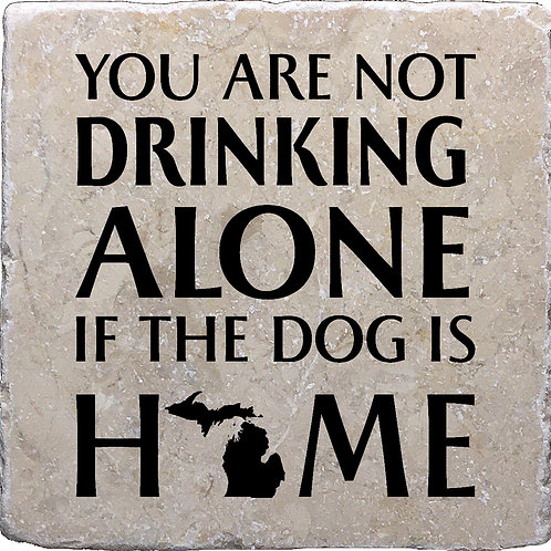 You Are Not Drinking Alone if the Dog is Home Michigan Coaster