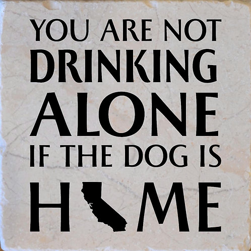 You Are Not Drinking Alone if the Dog/Cat is Home Coaster
