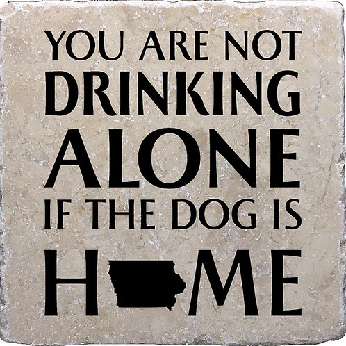 You Are Not Drinking Alone if the Dog is Home Iowa Coaster