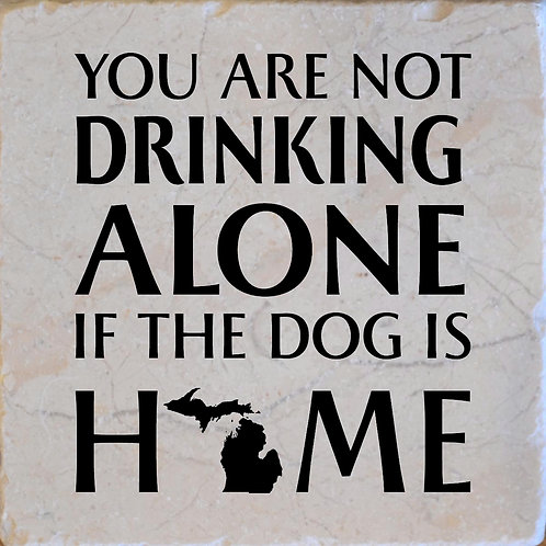 You Are Not Drinking Alone if the Dog is Home Coaster