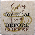 Sorry for what before coffee coaster.jpg