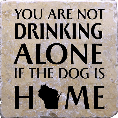 You Are Not Drinking Alone if the Dog (or Cat) is Home Wisconsin Coaster