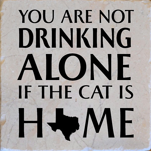 You're Not Drinking Alone if the Cat is Home Texas Coaster
