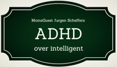 MomsGuest: ADHD over intelligent