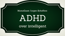 MomsGuest: ADHD over intelligent