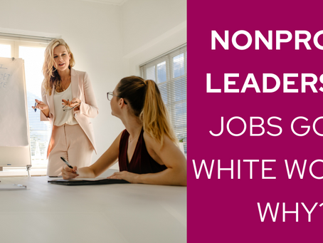 90% of Nonprofit Leadership Jobs Go to White Women. Why?