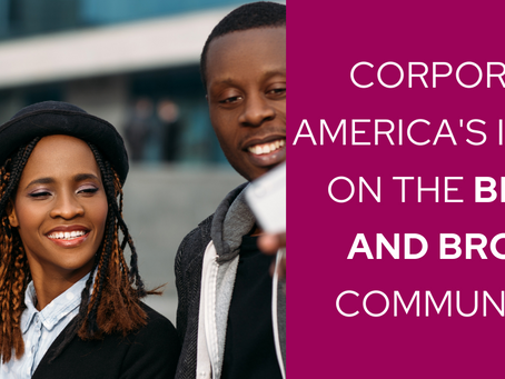 Corporate America's Impact on the Black and Brown Communities