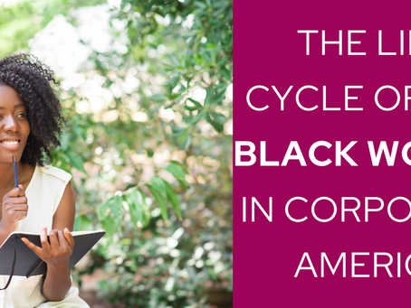 The Life Cycle of the Black Woman in Corporate America