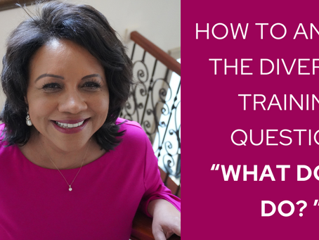 "How to Answer the Diversity Training Question, ""What Do We Do Now?"""