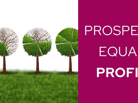Prosperity Equals Profits