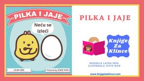 Pilka i Jaje -Slikovnice- Priča o ljubavi braće i sestara i važnosti ohrabrivanja