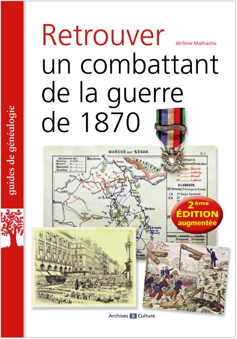 Retrouver un combattant de la guerre de 1870 - 2e édition 2020 augmentée
