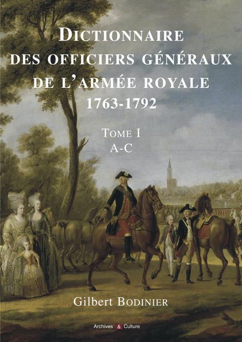 Dictionnaire des officiers généraux de l'Armée royale 1763-1792. Tome 1, A-C