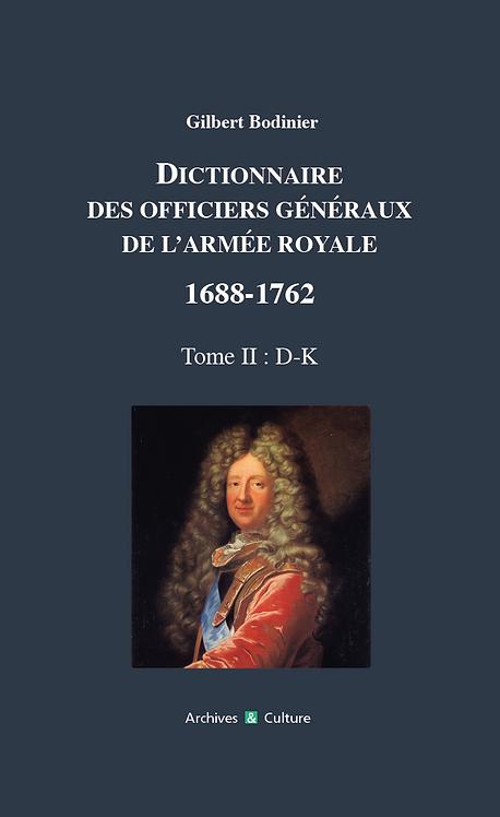 Dictionnaire des officiers généraux de l'Armée royale 1688-1762. Tome 2