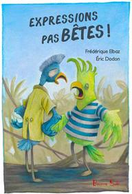 Expressions pas bêtes ! - Frédérique Elbaz et Éric Dodon