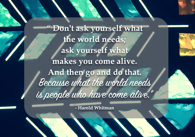 Ask yourself what makes you come alive