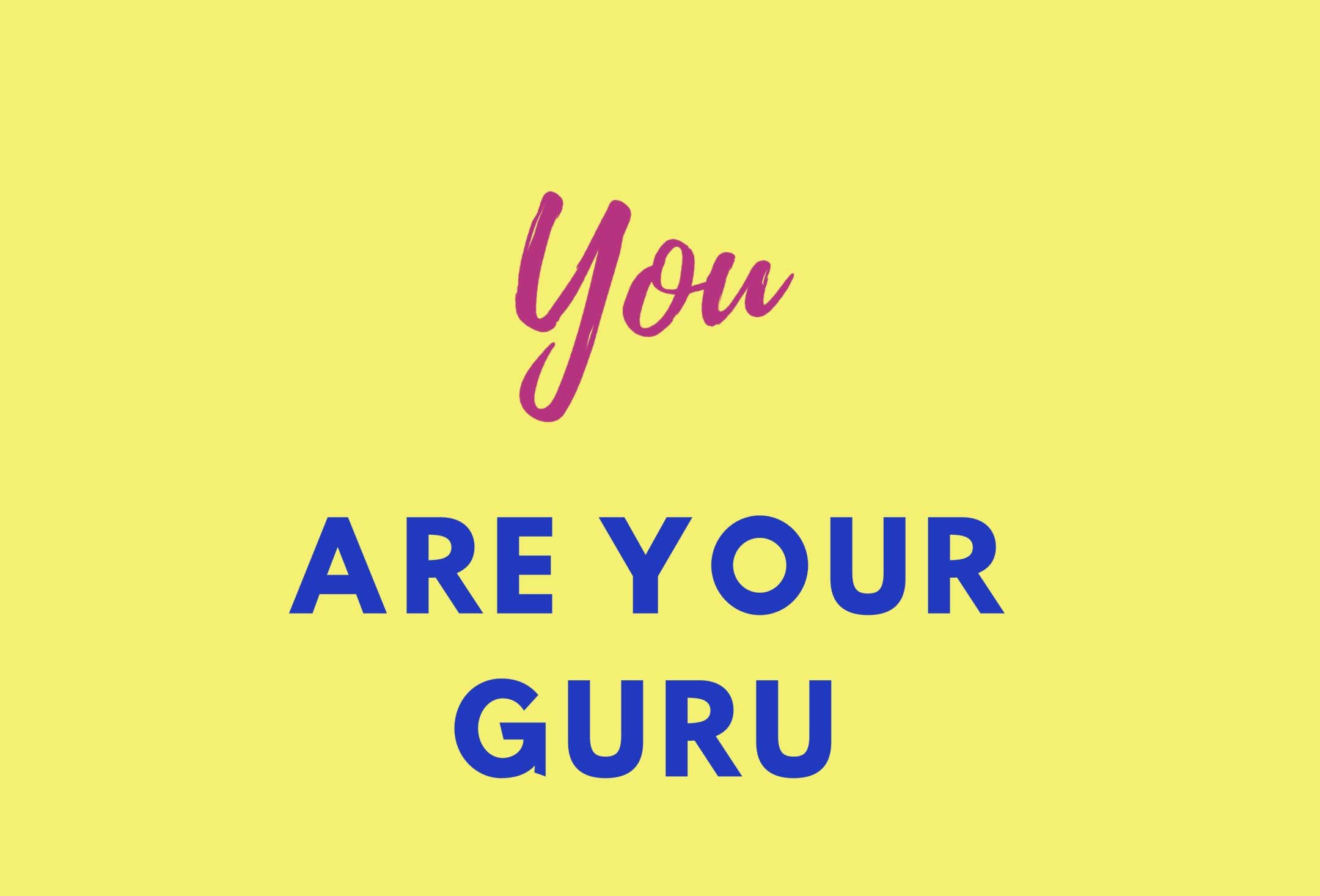 You Are Your Guru