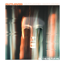 Outloved - Be There For Me