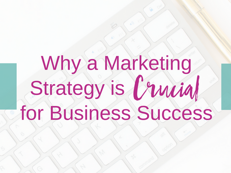 Why a Marketing Strategy is Crucial for Business Success
