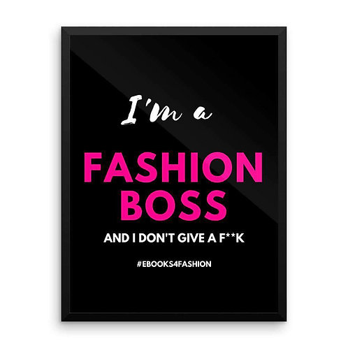 I'm a Fashion Boss (And I Don't Give a F**K) - Framed Poster