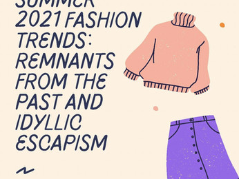 Summer 2021 Fashion Trends: Remnants From the Past and Idyllic Escapism
