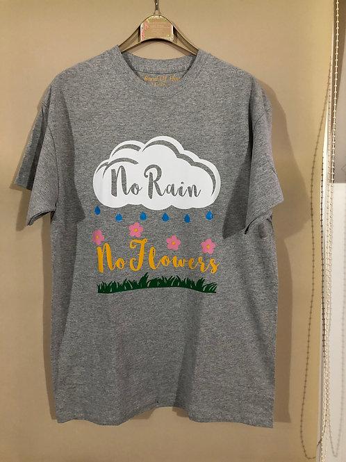 No Rain No Flowers motivational Tee Shirt.