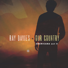 CD: Ray Davies - Our Country: Americana Act II Ex-Kink takes us on another rip-roaring journey aroun