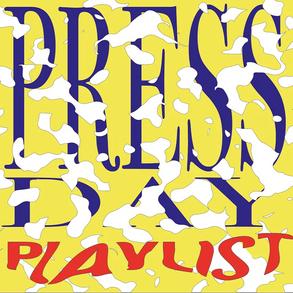 PRESS DAY PLAYLIST