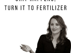 Shit Happens, Turn it to Fertilizer
