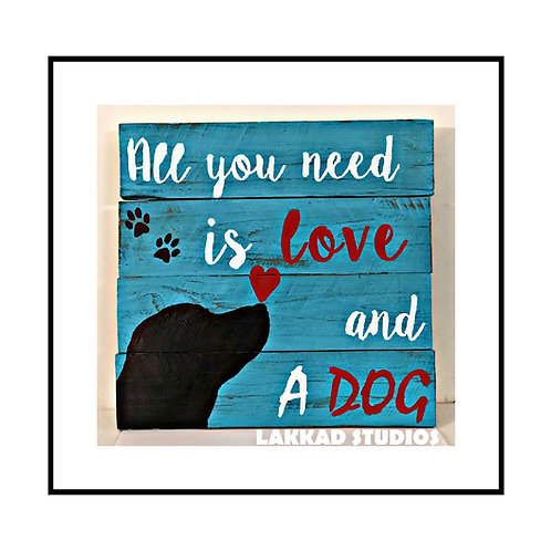 "Rustic wooden Wall Art Dog Sayings""All you need is love & Dog"""