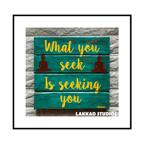 """Wall Hanging Rumi Quotes """"What you seek"""""""