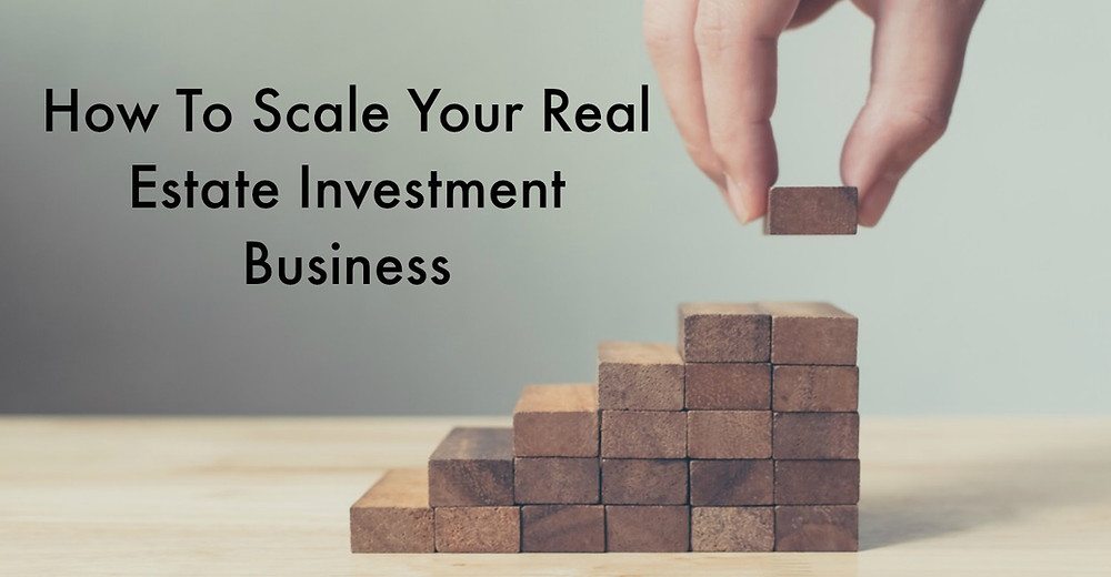 Scale Real Estate Investment Business