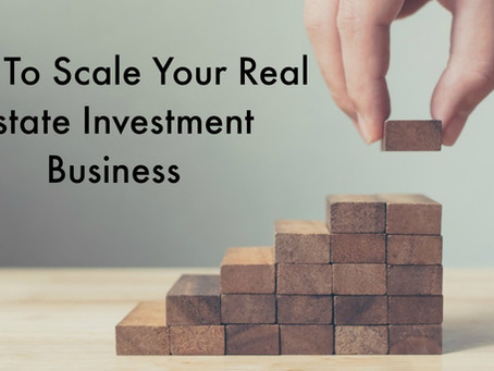 How To Scale You Real Estate Investment Business