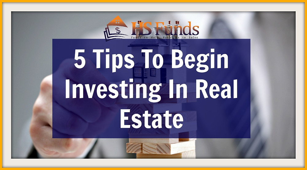 Begin investing in real estate