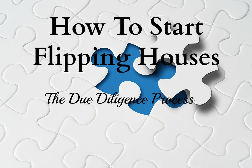 Flipping houses Due Diligence process