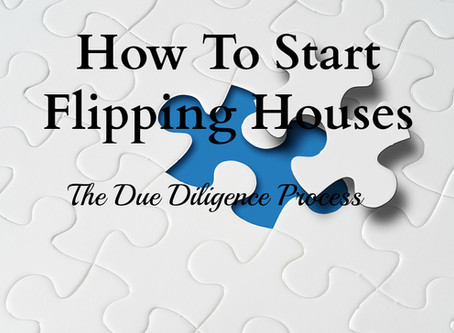 How To Start Flipping Houses: The Due Diligence Process