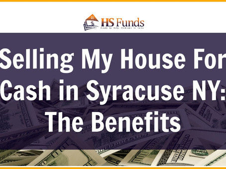 Selling My House For Cash in Syracuse NY: The Benefits