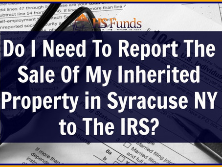 Do I Need To Report The Sale Of My Inherited Property in Syracuse NY to The IRS?