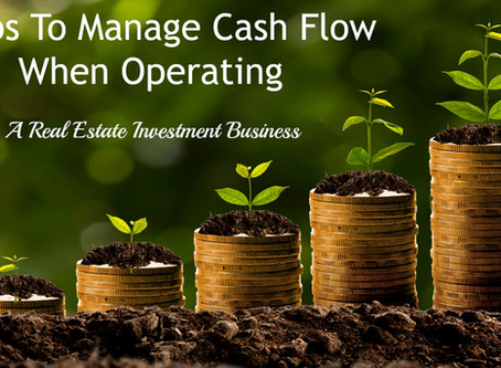 7 Tips To Manage Cash Flow When Operating A Real Estate Investment Business