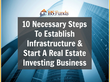 10 Necessary Steps To Establish Infrastructure & Start A Real Estate Investing Business