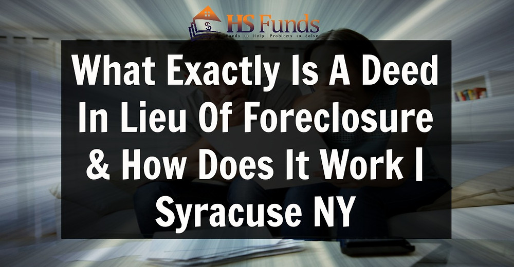 Deed in lieu of foreclosure Syracuse NY