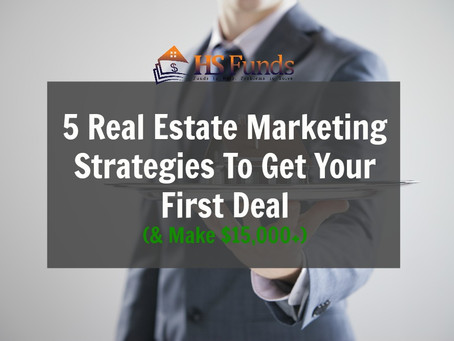 5 Real Estate Investing Marketing Strategies To Get Your First Deal (& Make $15,000 +)