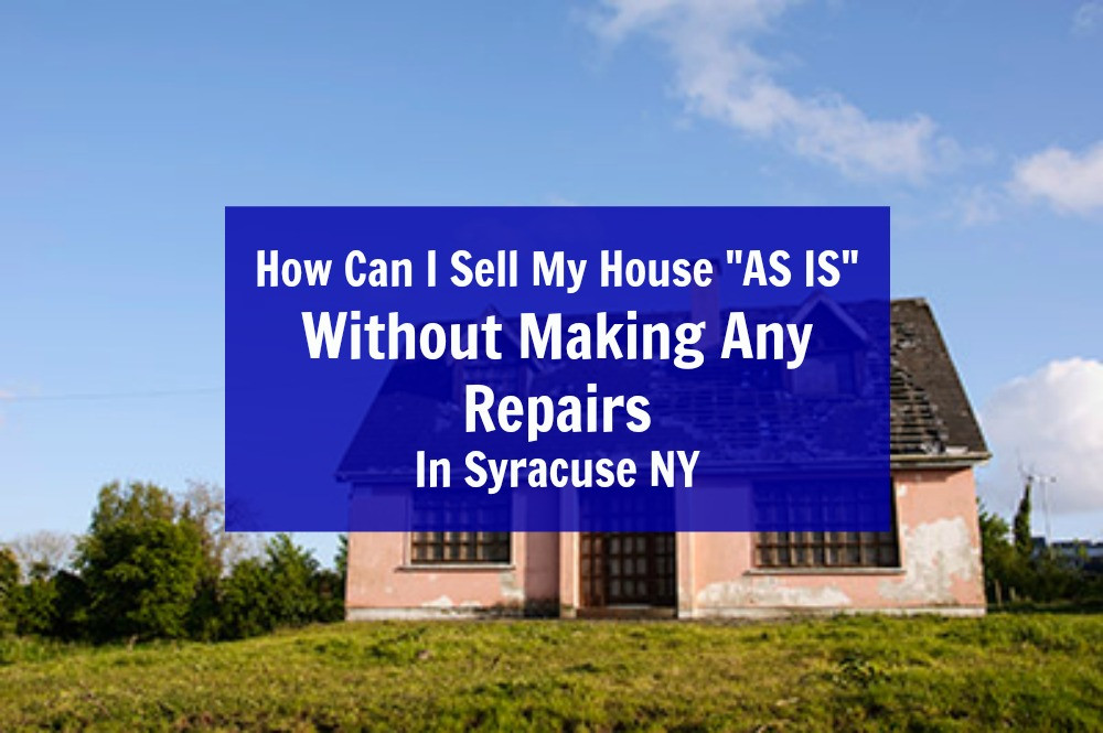 "Selling house ""as is"" in Syracuse NY"
