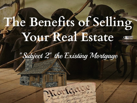 "The Benefits of Selling Your Real Estate ""Subject To"" the Existing Mortgage"