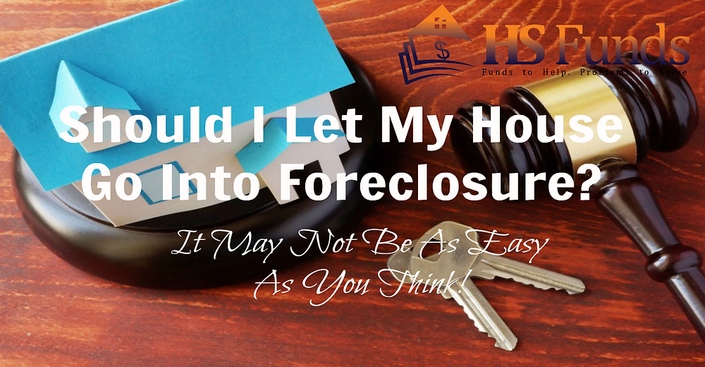 Let house go into foreclosure or avoid