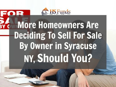 More Homeowners Are Deciding To Sell For Sale By Owner in Syracuse NY, Should You?