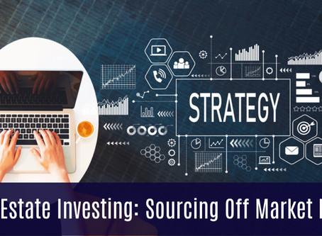 Real Estate Investing: Sourcing Off Market Deals