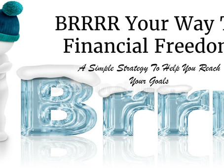BRRRR Your Way To Financial Freedom : A Simple Strategy To Help You Reach Your Goals